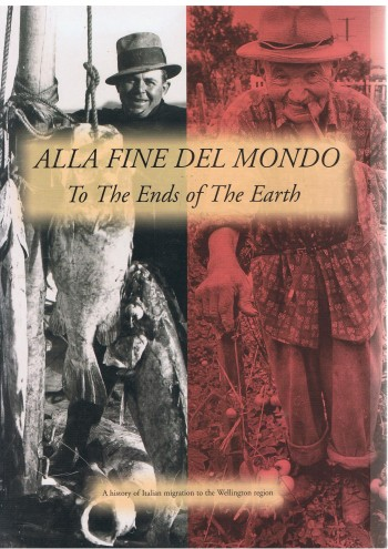Image for Alla Fine Del Mondo - To The Ends Of The Earth - A Story Of Italian Migration To The Wellington Region