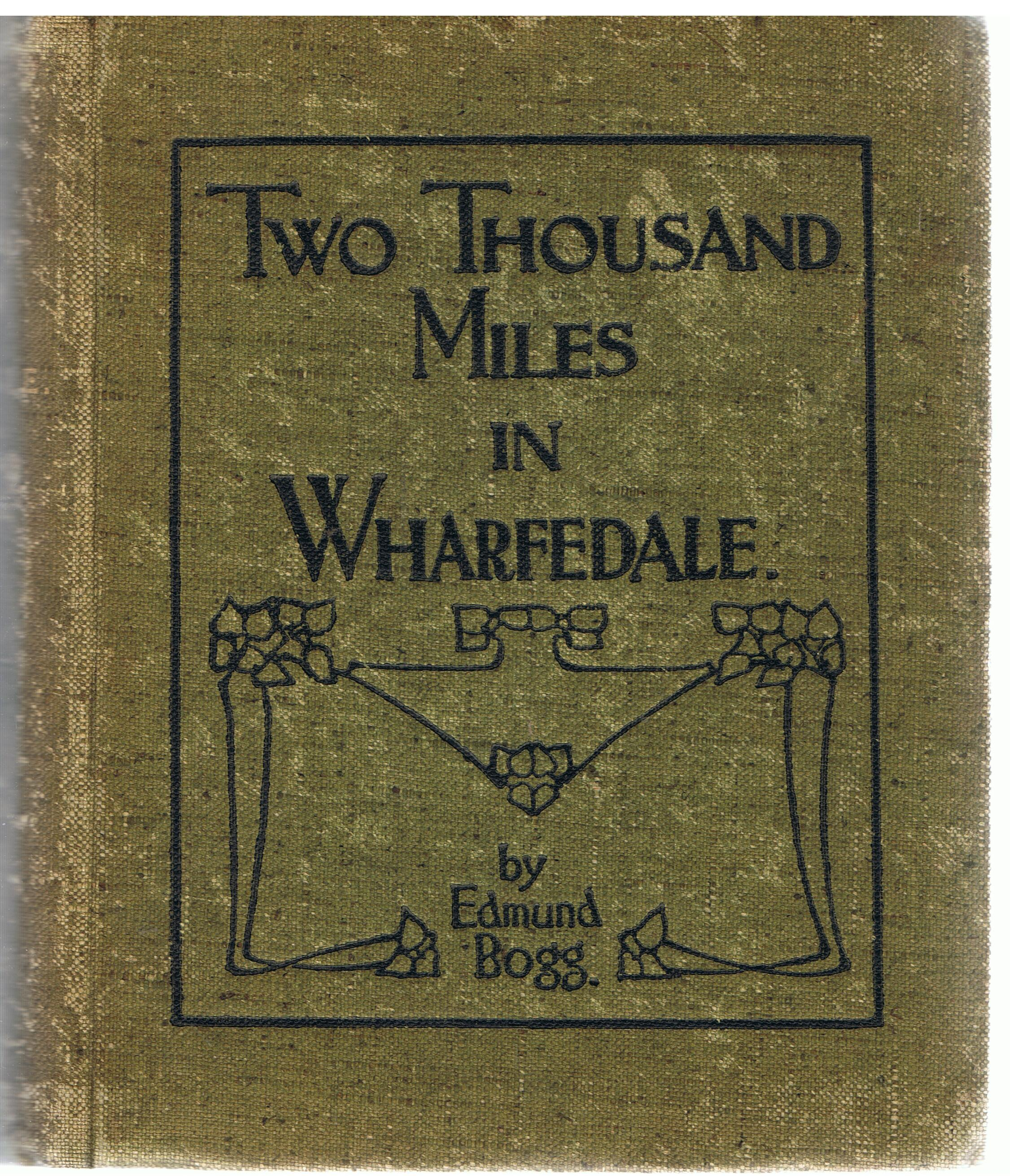 Image for Two thousand miles in Wharfedale: A descriptive account of the history, antiquities, legendary lore, picturesque features, and rare architecture of the Vale of the Wharfe, from Tadcaster to Cam Fell.