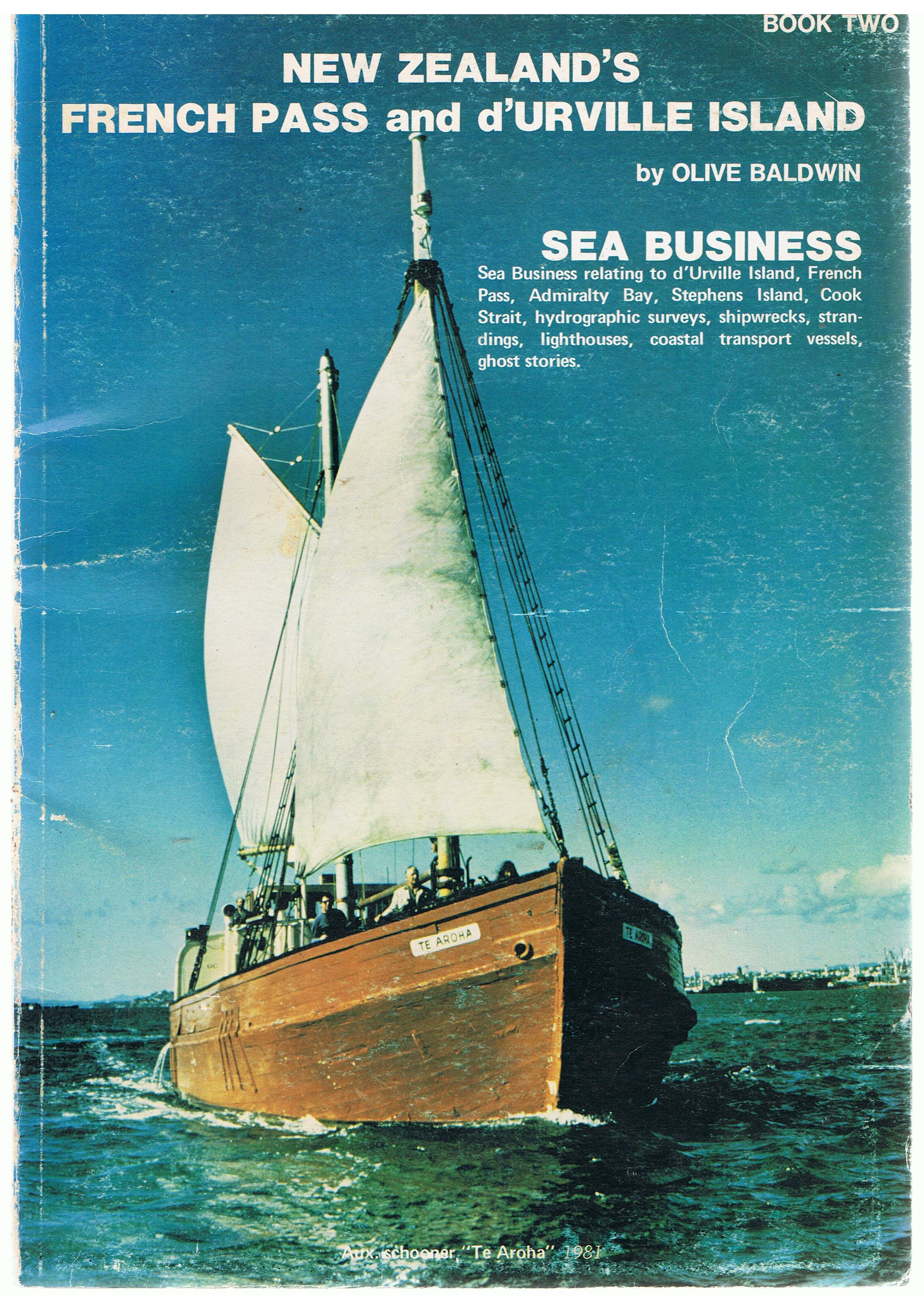 Image for New Zealand's French Pass and d'Urville Island. Book Two Sea Business relating to d'Urville Island, French Pass, Admiralty bay, Stephens Island, Cook Strait, hydrographic surveys, shipwrecks, strandings, coastal transport vessels, ghost stories.