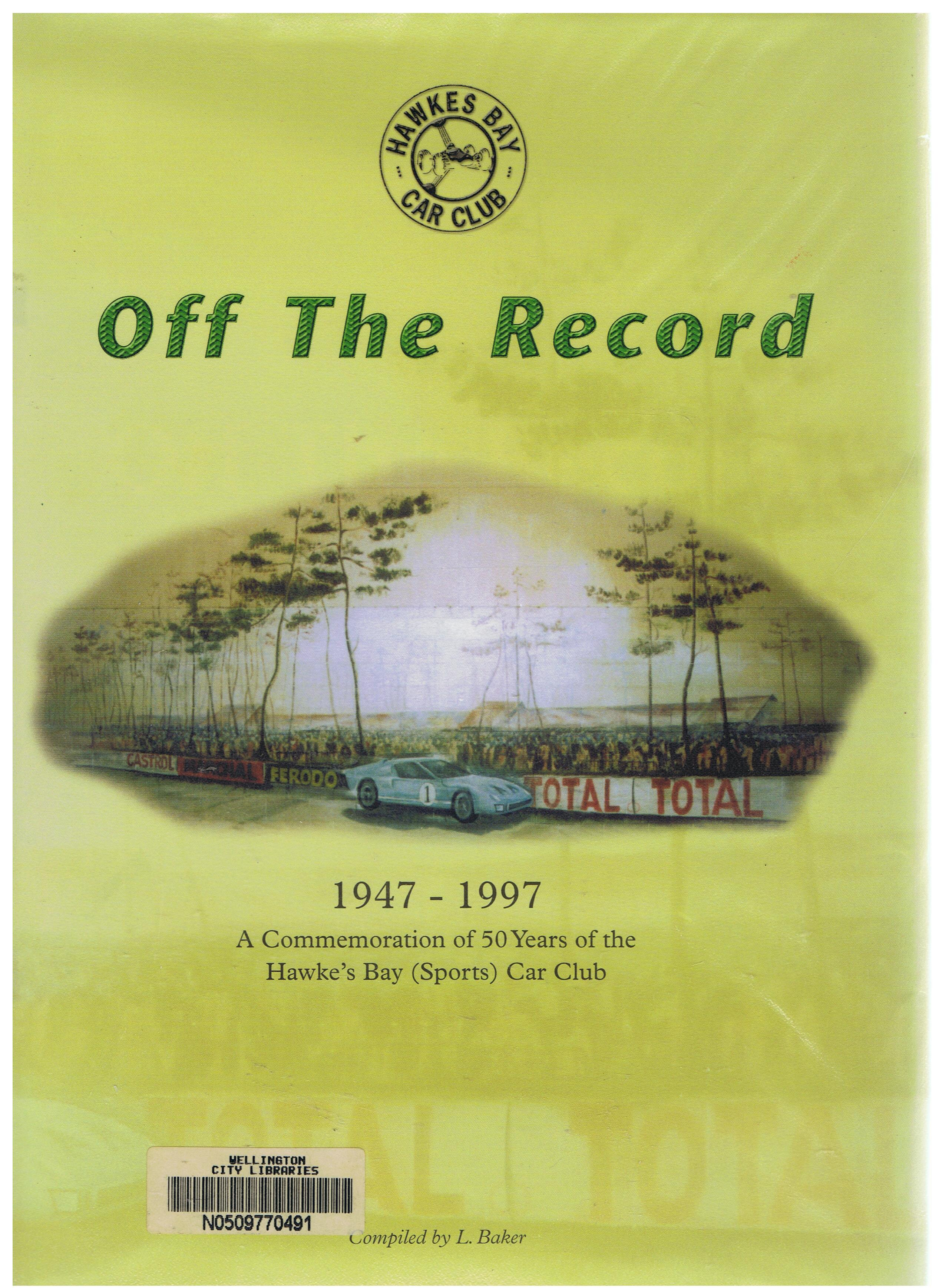 Image for Off the Record : A Commemoration of 50 Years of the Hawke's Bay (Sports) Car Club 1947-1997.