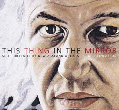 Image for This Thing in the Mirror: Self Portraits by New Zealand Artists.